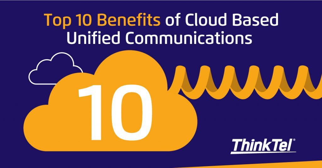 Top Ten Benefits of Cloud Based Unified Communications